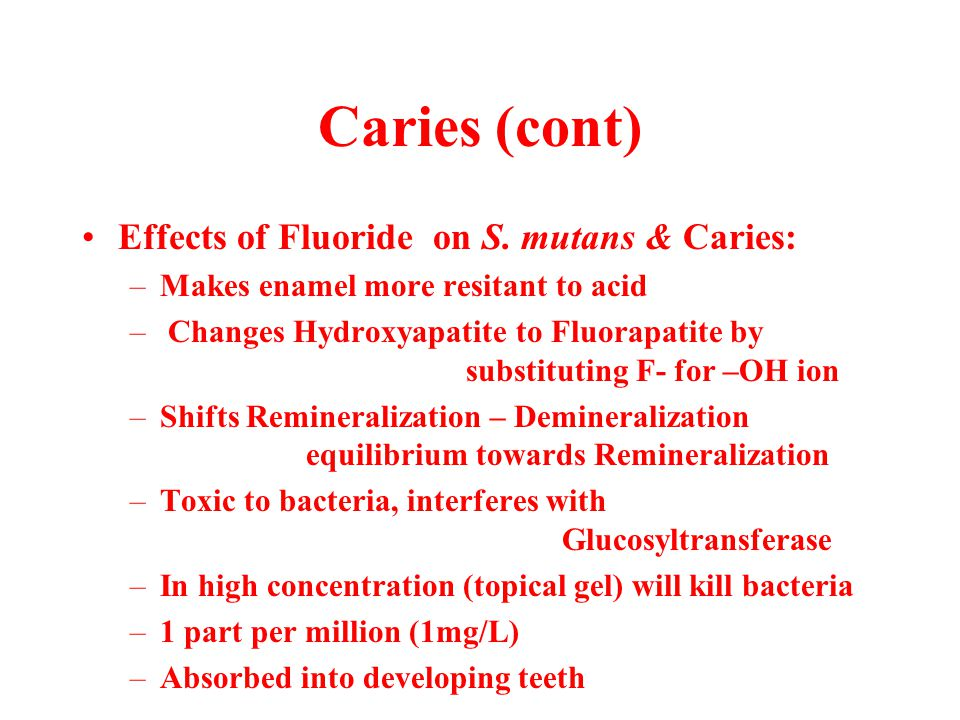 Caries (cont) Effects of Fluoride on S. mutans & Caries: