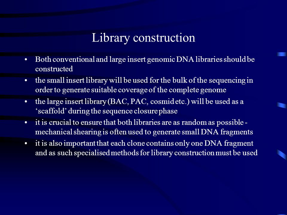 Library construction Both conventional and large insert genomic DNA libraries should be constructed.
