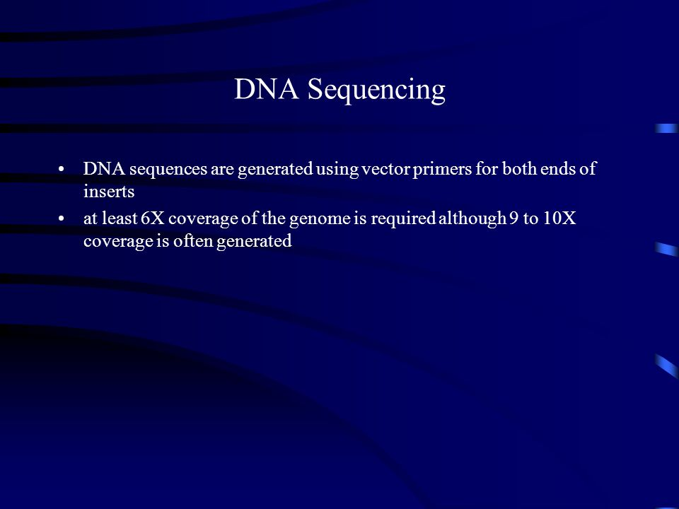 DNA Sequencing DNA sequences are generated using vector primers for both ends of inserts.