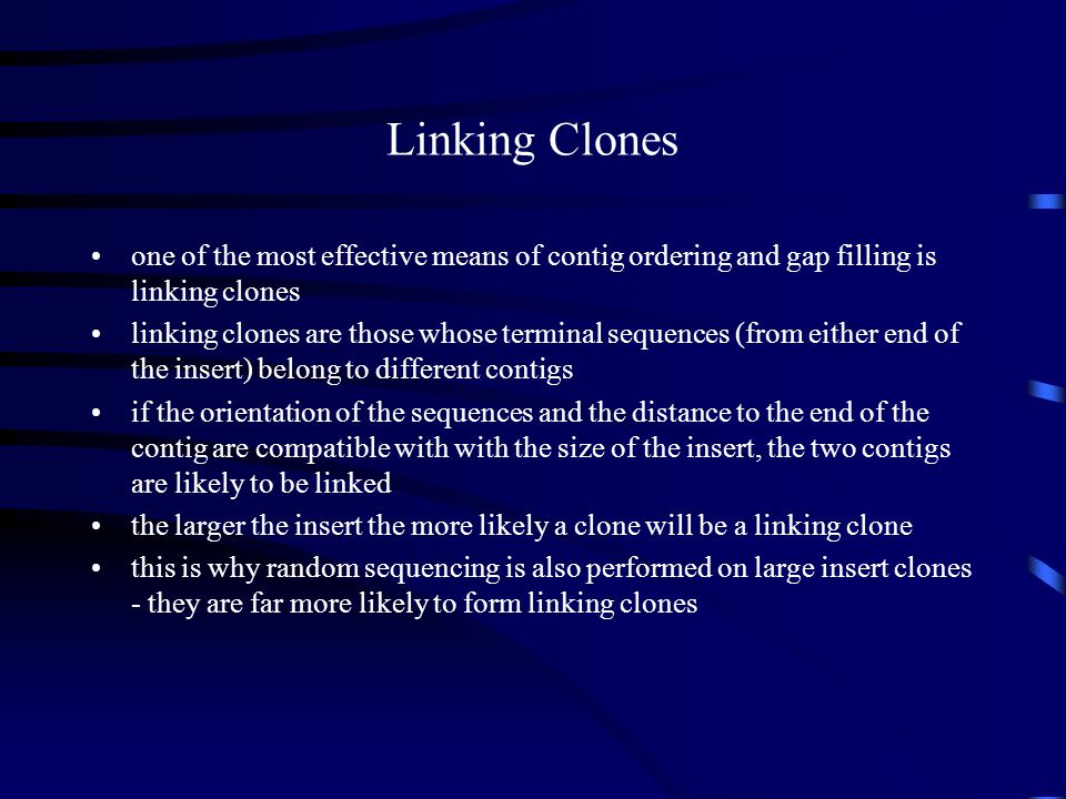 Linking Clones one of the most effective means of contig ordering and gap filling is linking clones.