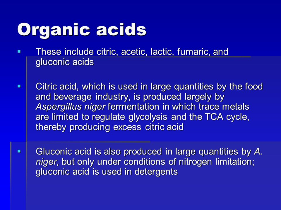 Organic acids These include citric, acetic, lactic, fumaric, and gluconic acids.