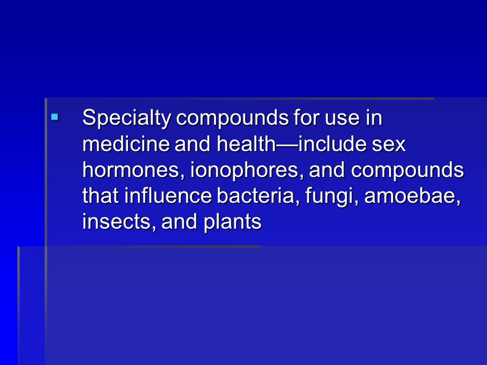 Specialty compounds for use in medicine and health—include sex hormones, ionophores, and compounds that influence bacteria, fungi, amoebae, insects, and plants