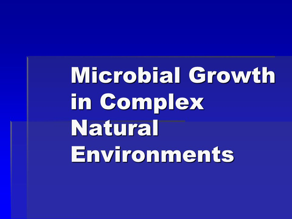 Microbial Growth in Complex Natural Environments