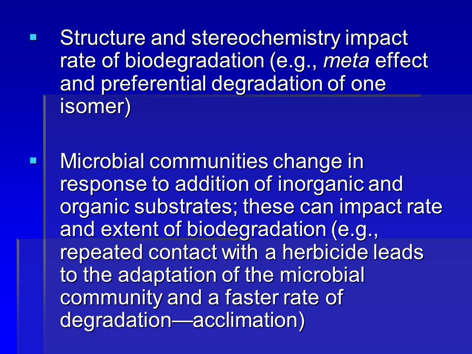 Structure and stereochemistry impact rate of biodegradation (e. g