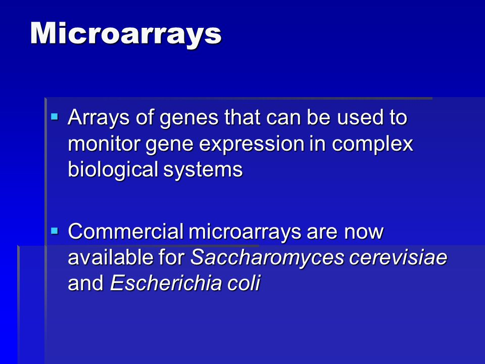 Microarrays Arrays of genes that can be used to monitor gene expression in complex biological systems.
