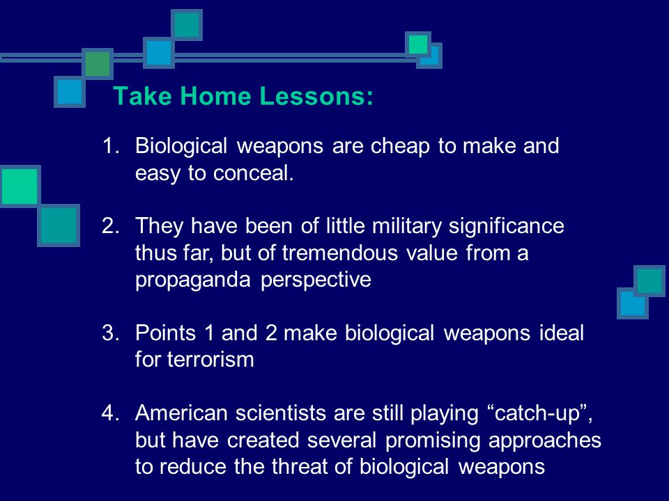 Take Home Lessons: Biological weapons are cheap to make and easy to conceal.