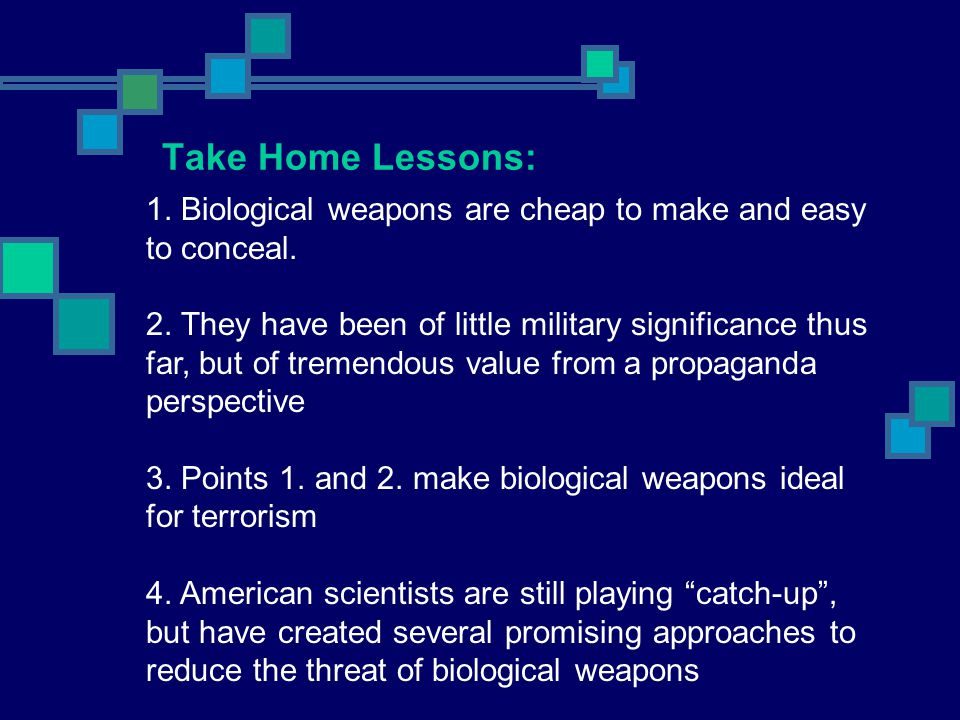 Take Home Lessons: 1. Biological weapons are cheap to make and easy to conceal.