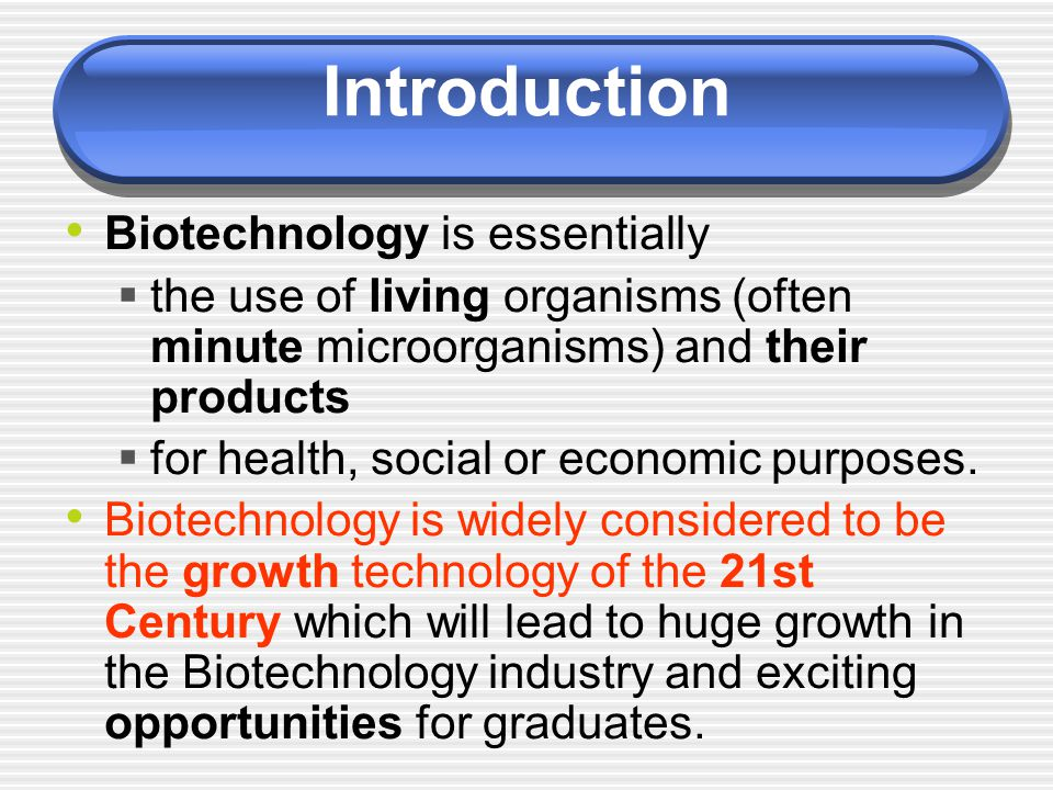 Introduction Biotechnology is essentially