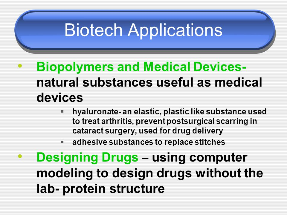 Biotech Applications Biopolymers and Medical Devices- natural substances useful as medical devices.
