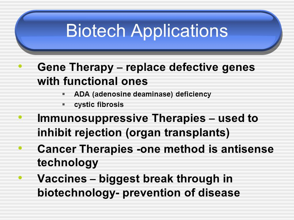 Biotech Applications Gene Therapy – replace defective genes with functional ones. ADA (adenosine deaminase) deficiency.