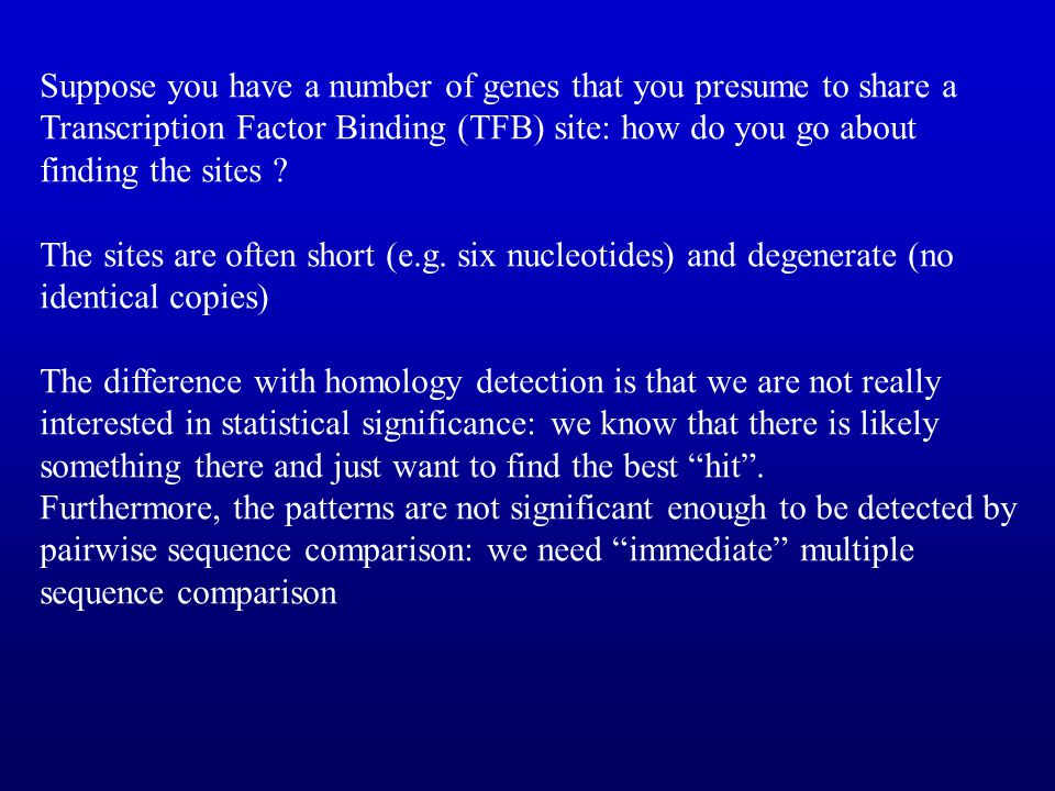 Suppose you have a number of genes that you presume to share a Transcription Factor Binding (TFB) site: how do you go about finding the sites