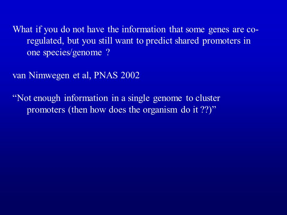 What if you do not have the information that some genes are co-regulated, but you still want to predict shared promoters in one species/genome