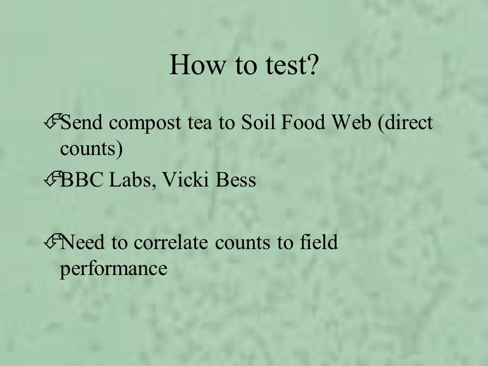 How to test Send compost tea to Soil Food Web (direct counts)
