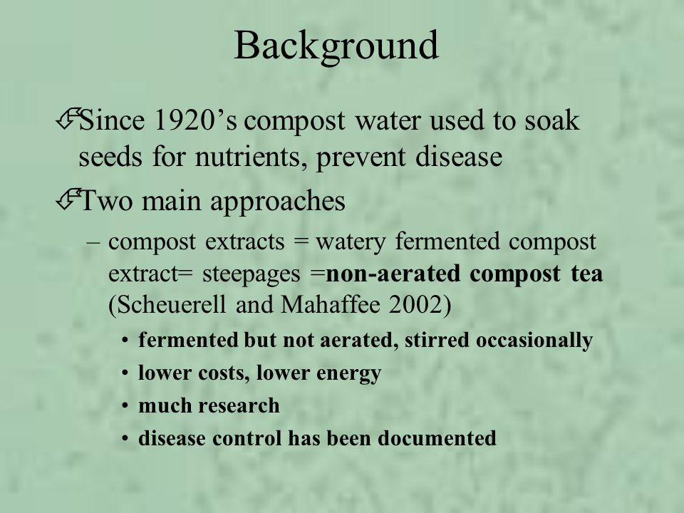 Background Since 1920's compost water used to soak seeds for nutrients, prevent disease. Two main approaches.