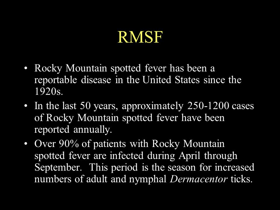 RMSF Rocky Mountain spotted fever has been a reportable disease in the United States since the 1920s.