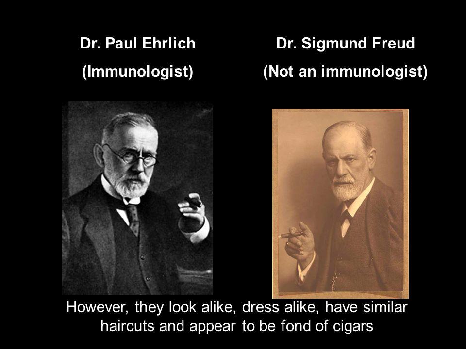 Dr. Paul Ehrlich (Immunologist) Dr. Sigmund Freud. (Not an immunologist)