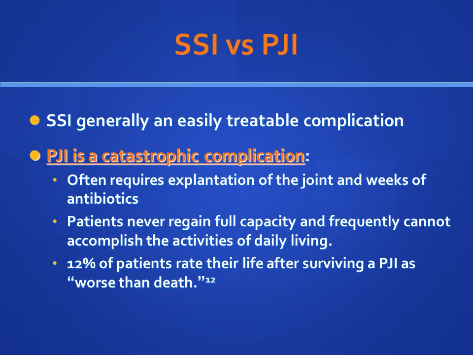 SSI vs PJI SSI generally an easily treatable complication