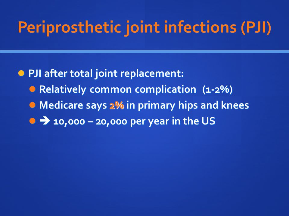 Periprosthetic joint infections (PJI)