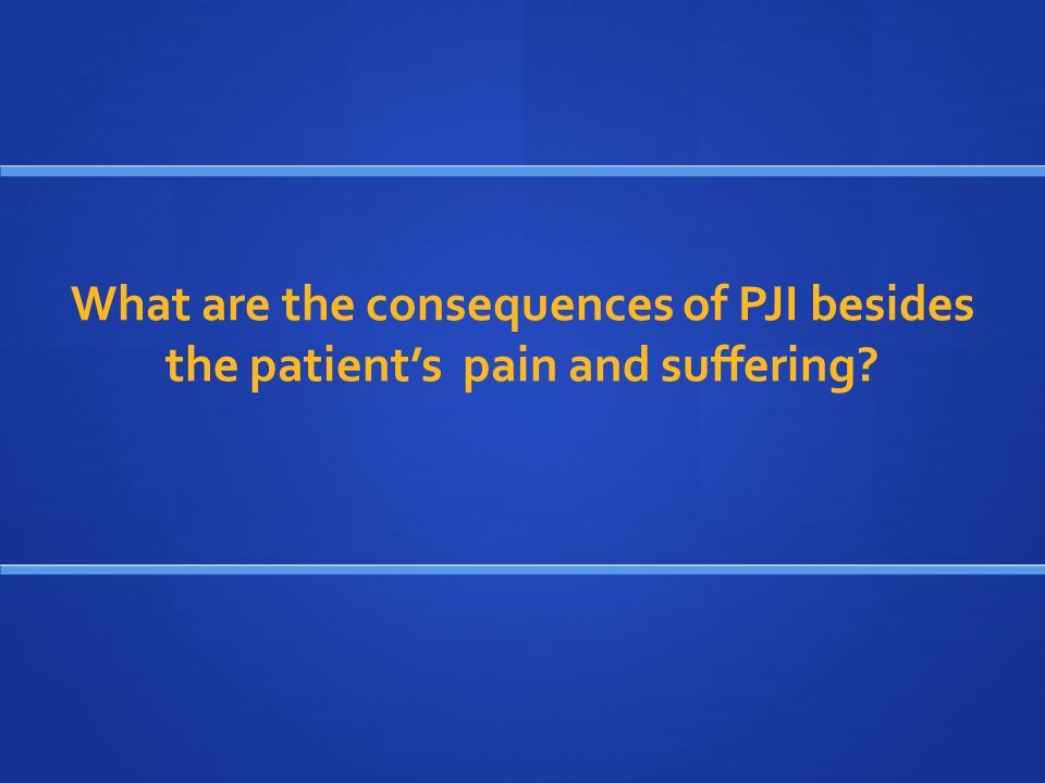 What are the consequences of PJI besides the patient's pain and suffering