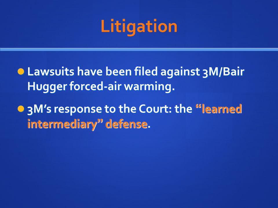 Litigation Lawsuits have been filed against 3M/Bair Hugger forced-air warming.