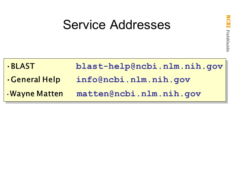 Service Addresses BLAST blast-help@ncbi.nlm.nih.gov
