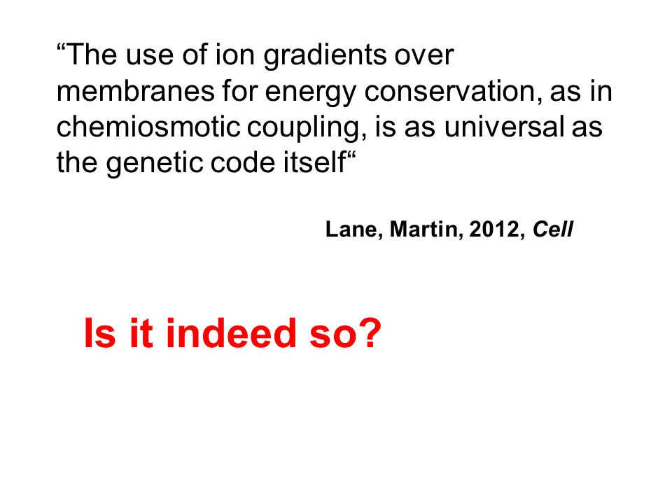 The use of ion gradients over membranes for energy conservation, as in chemiosmotic coupling, is as universal as the genetic code itself