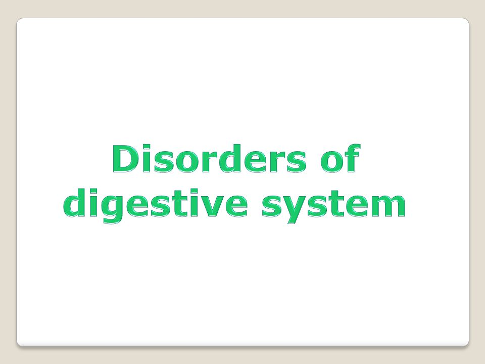 Disorders of digestive system