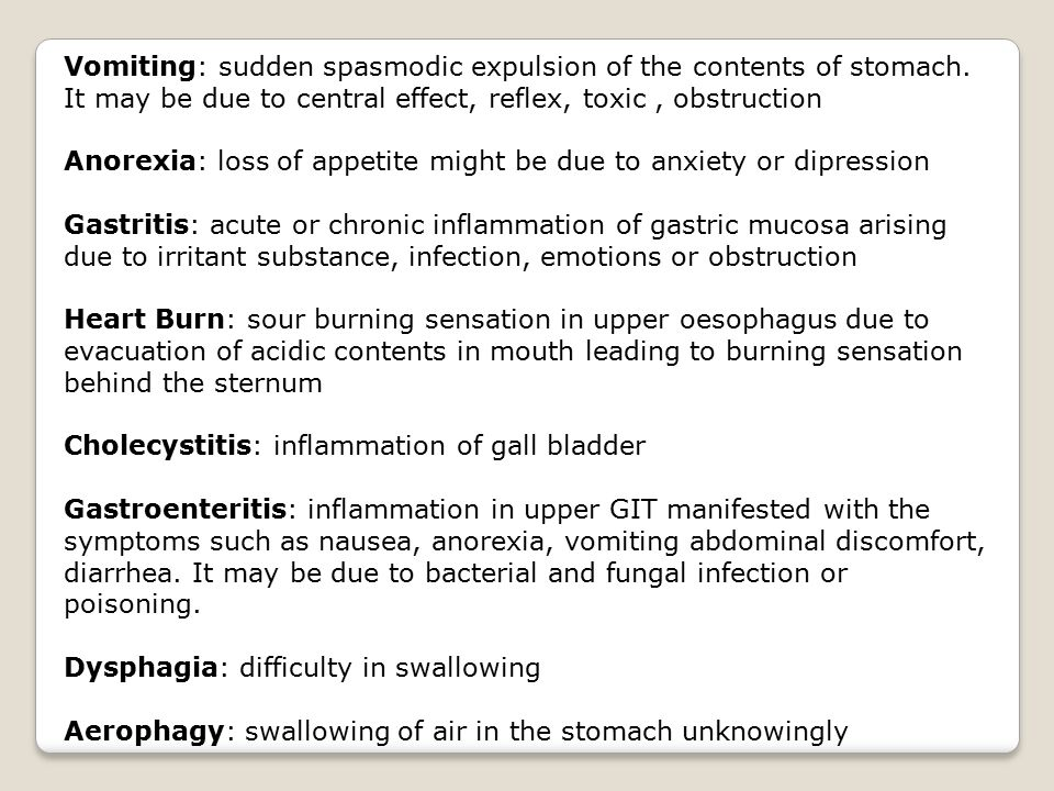 Vomiting: sudden spasmodic expulsion of the contents of stomach