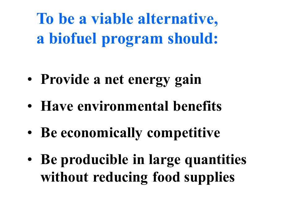 To be a viable alternative, a biofuel program should: