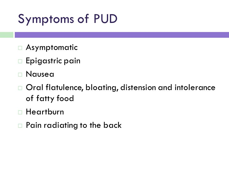 Symptoms of PUD Asymptomatic Epigastric pain Nausea