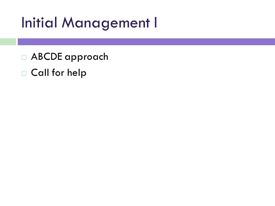 Initial Management I ABCDE approach Call for help