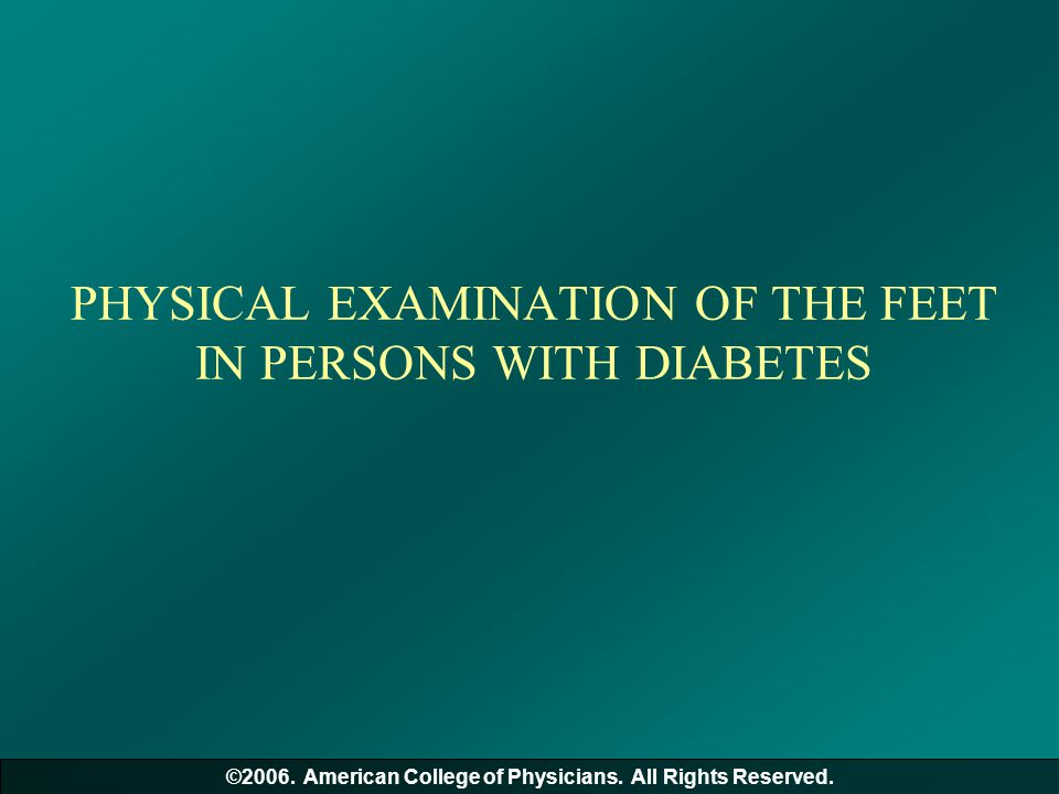 PHYSICAL EXAMINATION OF THE FEET IN PERSONS WITH DIABETES