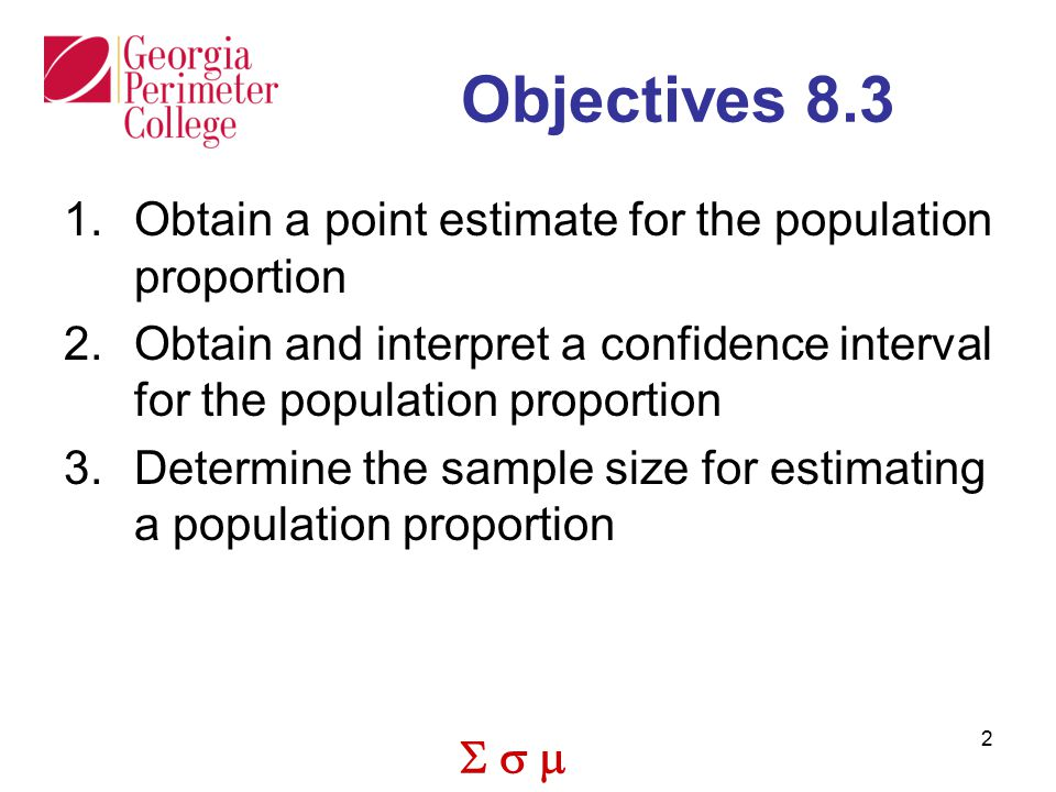 Objectives 8.3 Obtain a point estimate for the population proportion