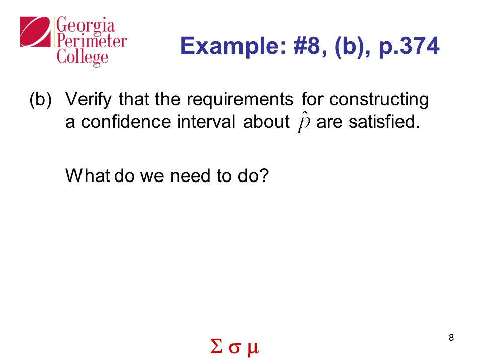 Example: #8, (b), p.374 (b) Verify that the requirements for constructing a confidence interval about are satisfied.