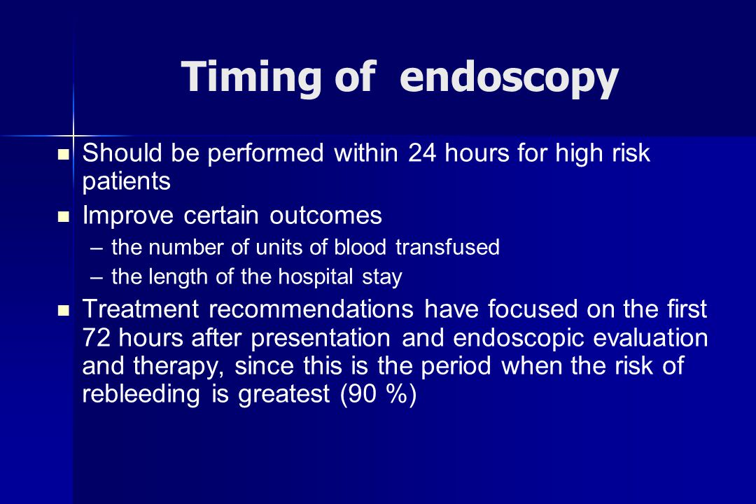 Timing of endoscopy Should be performed within 24 hours for high risk patients. Improve certain outcomes.