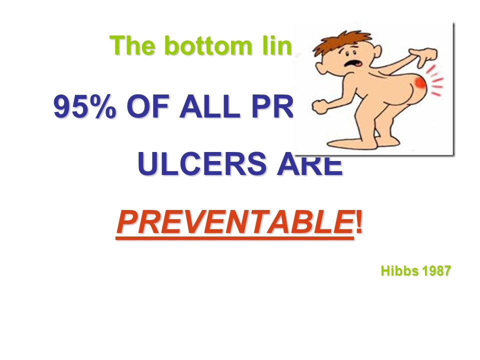 95% OF ALL PRESSURE ULCERS ARE PREVENTABLE!