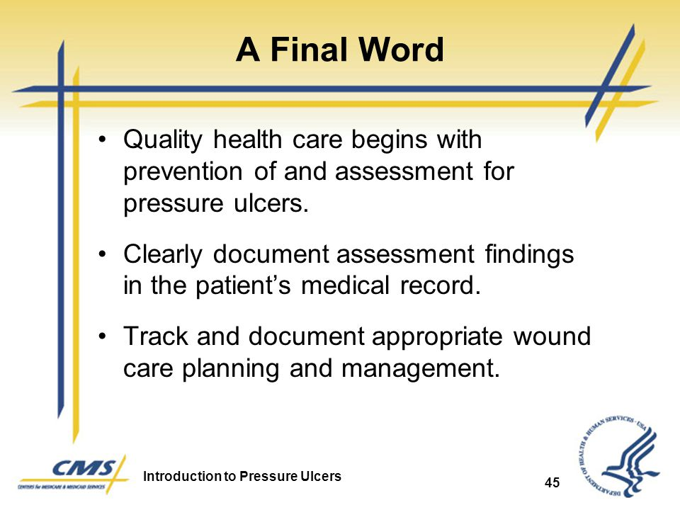 A Final Word Quality health care begins with prevention of and assessment for pressure ulcers.
