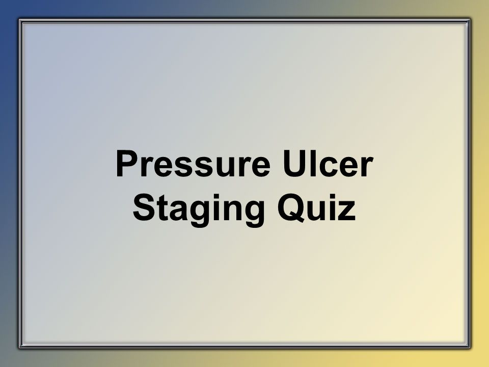 Pressure Ulcer Staging Quiz