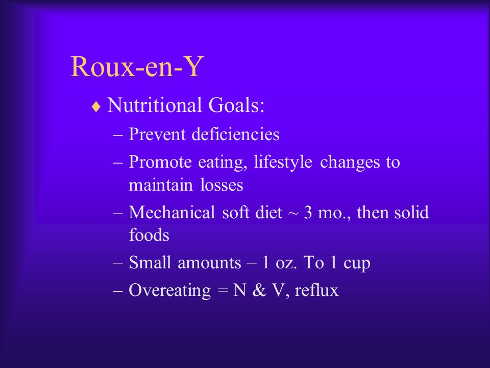 Roux-en-Y Nutritional Goals: Prevent deficiencies