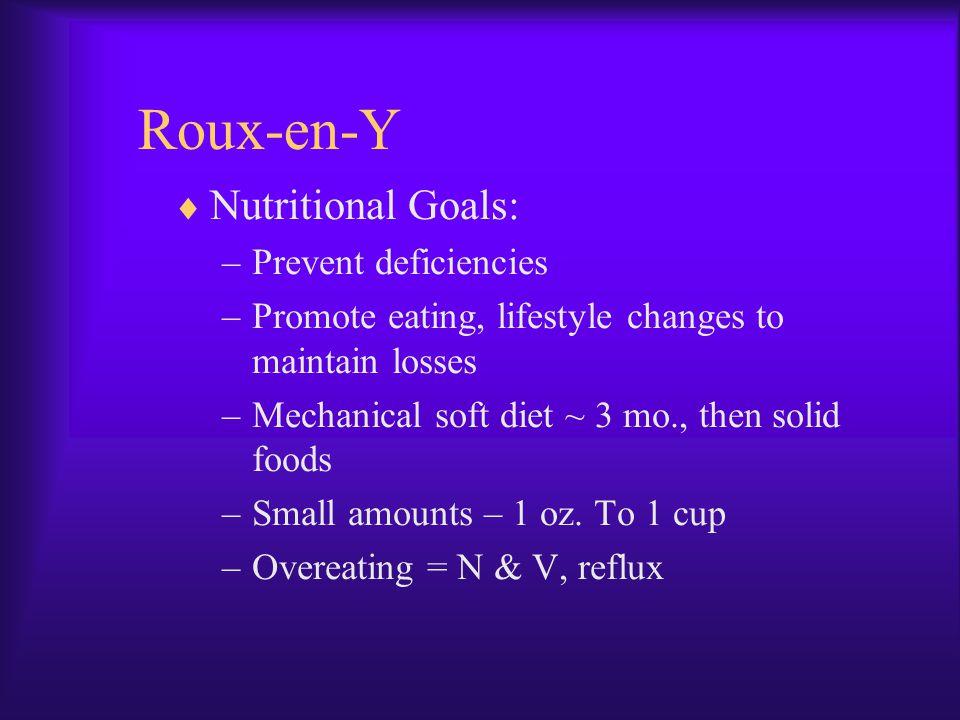 Roux-en-Y Nutritional Goals: Prevent deficiencies