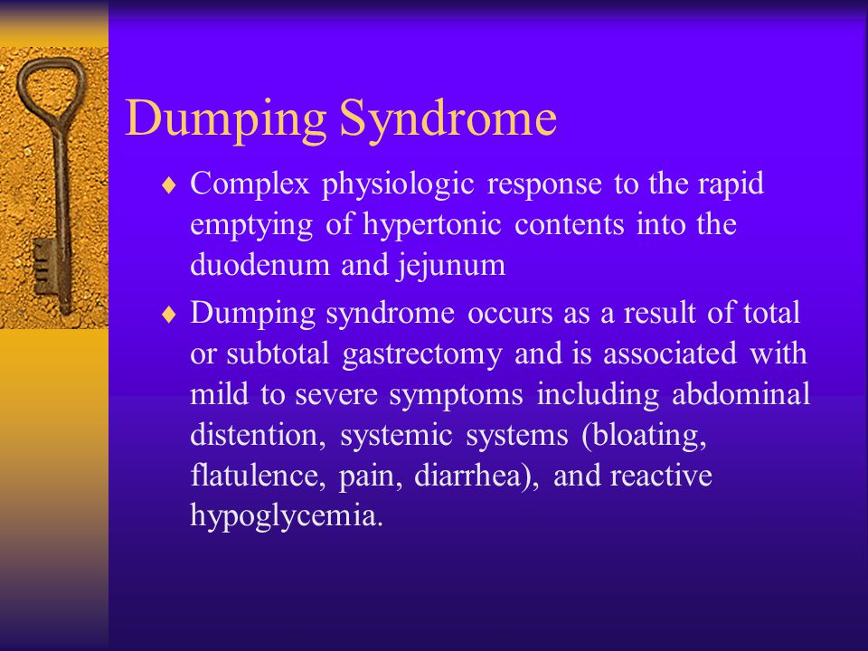 Dumping Syndrome Complex physiologic response to the rapid emptying of hypertonic contents into the duodenum and jejunum.