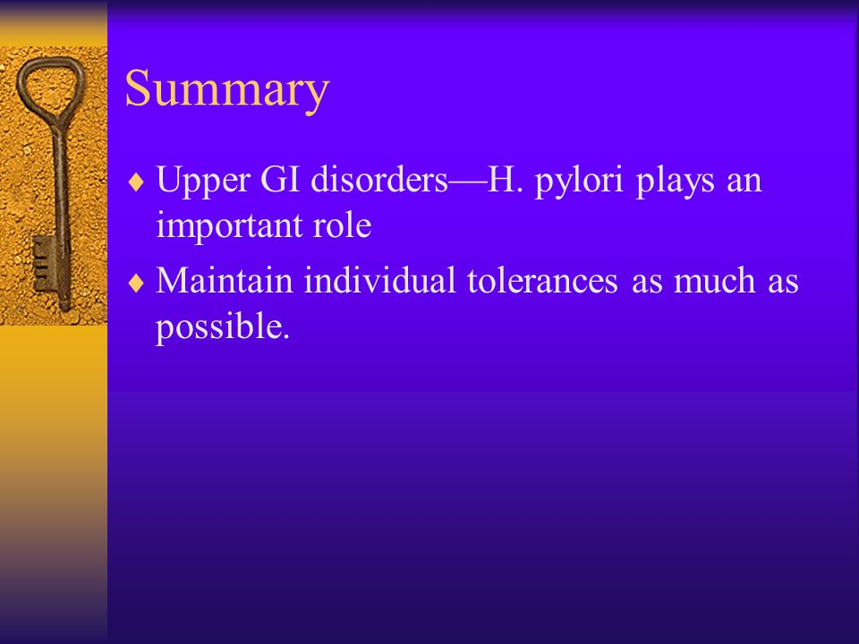 Summary Upper GI disorders—H. pylori plays an important role