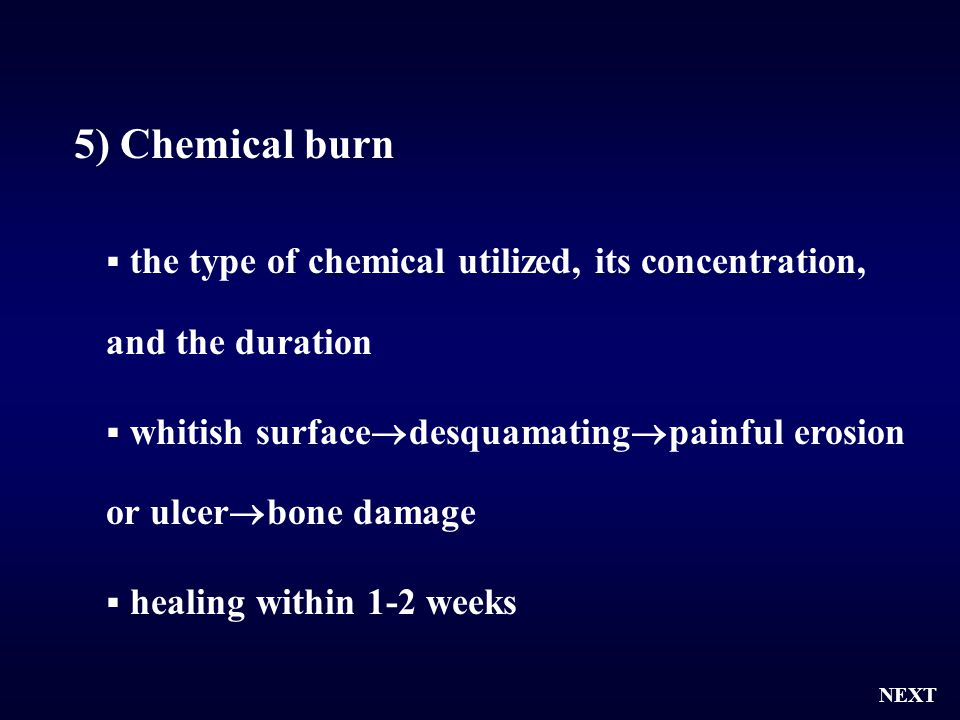 5) Chemical burn the type of chemical utilized, its concentration, and the duration.