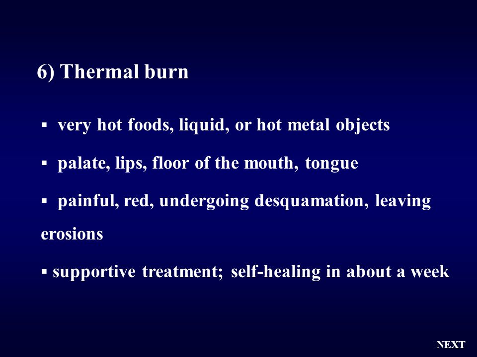 6) Thermal burn very hot foods, liquid, or hot metal objects