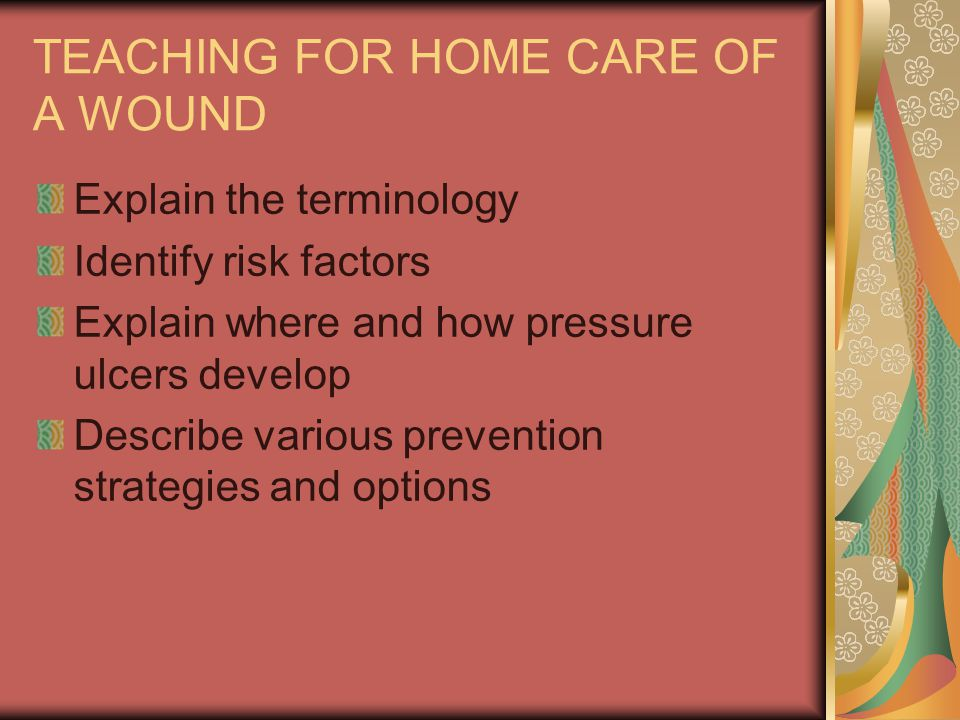 TEACHING FOR HOME CARE OF A WOUND