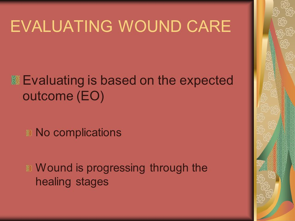 EVALUATING WOUND CARE Evaluating is based on the expected outcome (EO)