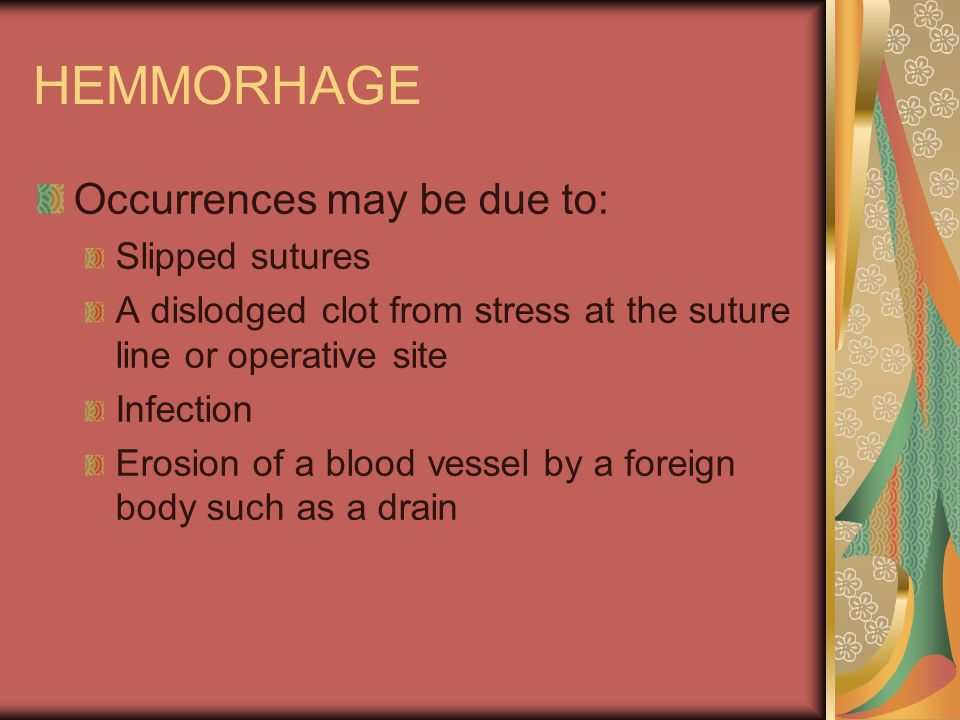 HEMMORHAGE Occurrences may be due to: Slipped sutures