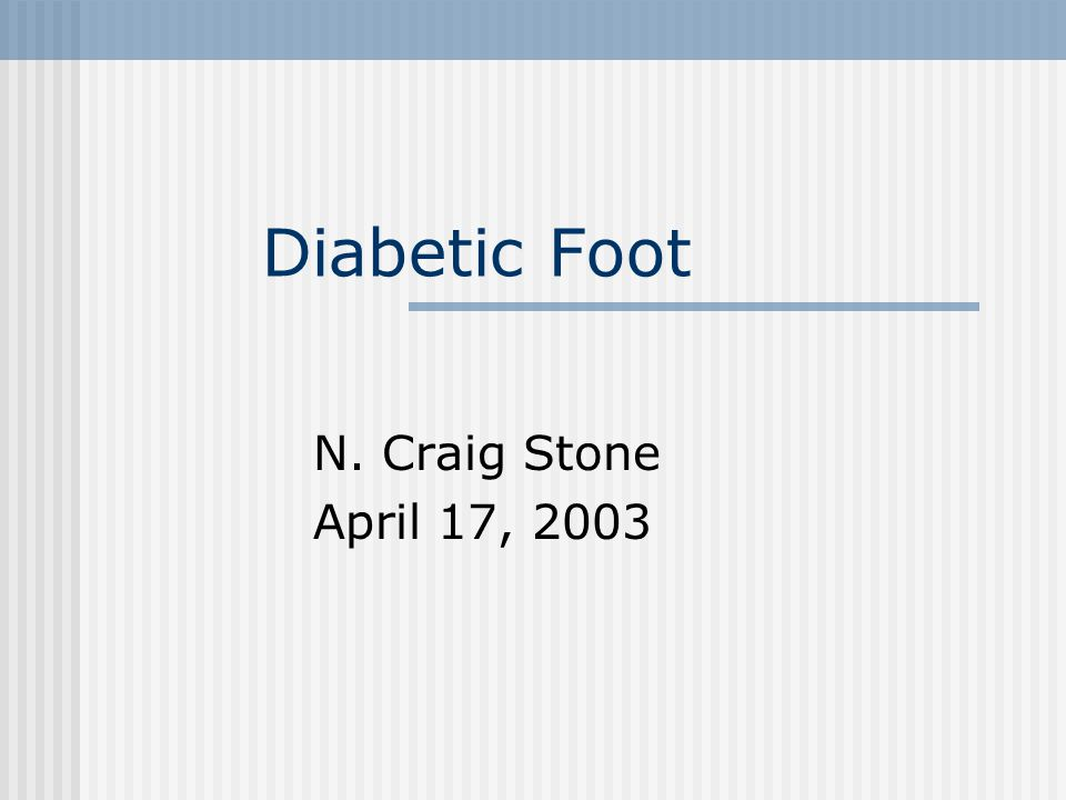 Diabetic Foot N. Craig Stone April 17, 2003