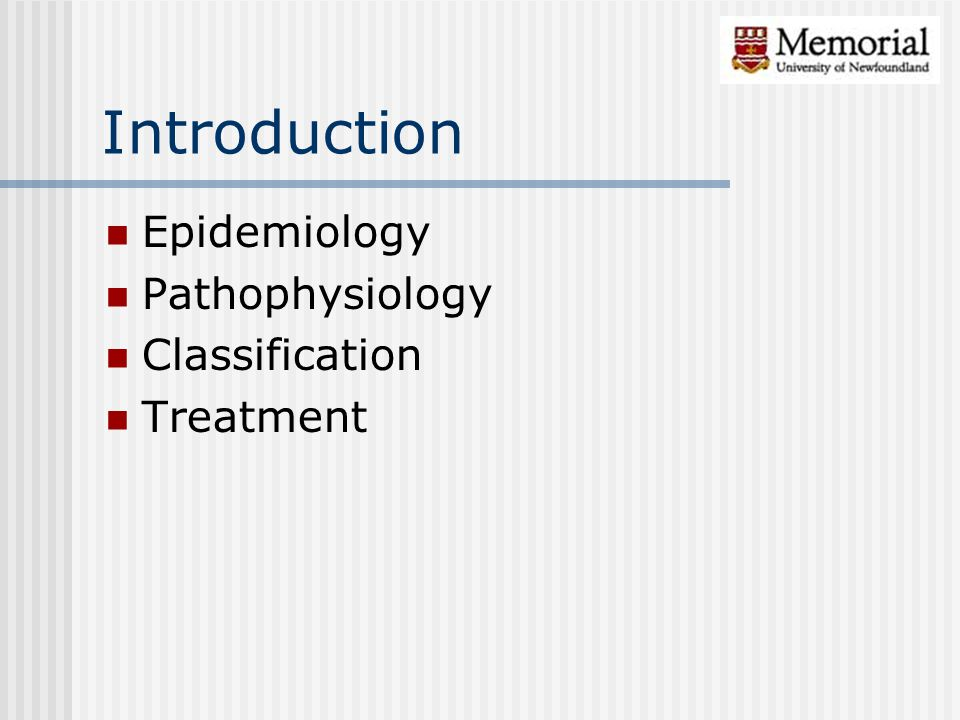 Introduction Epidemiology Pathophysiology Classification Treatment