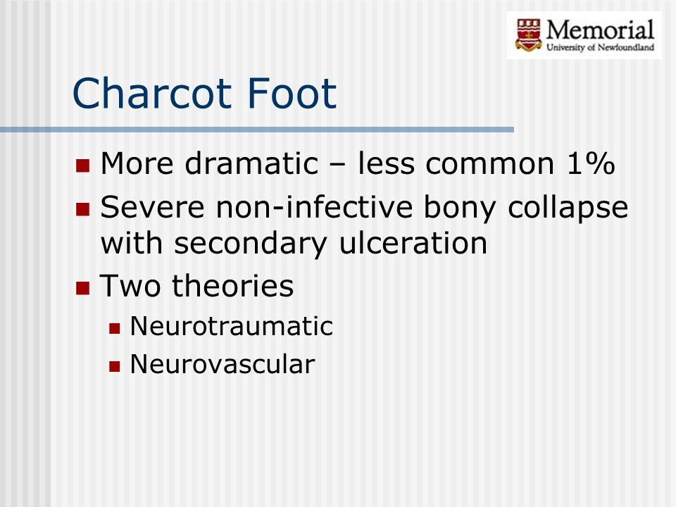 Charcot Foot More dramatic – less common 1%